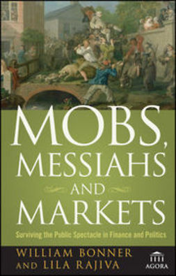 Bonner, William - Mobs, Messiahs, and Markets: Surviving the Public Spectacle in Finance and Politics, ebook