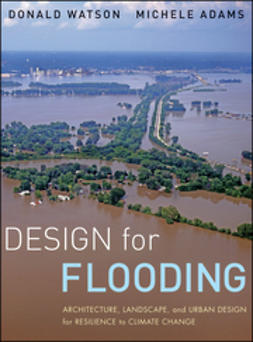 Watson, Donald - Design for Flooding: Architecture, Landscape, and Urban Design for Resilience to Climate Change, ebook