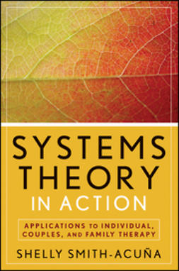 Smith-Acuña, Shelly - Systems Theory in Action: Applications to Individual, Couple, and Family Therapy, e-bok