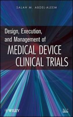Abdel-aleem, Salah - Design, Execution, and Management of Medical Device Clinical Trials, e-kirja