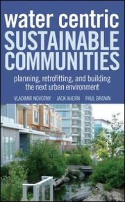 Novotny, Vladimir - Water Centric Sustainable Communities: Planning, Retrofitting and Building the Next Urban Environment, ebook