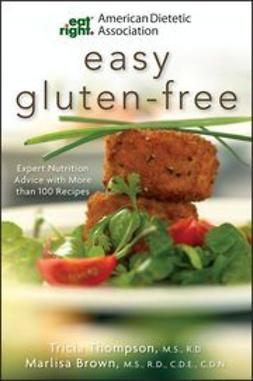 UNKNOWN - American Dietetic Association Easy Gluten-Free: Expert Nutrition Advice with More than 100 Recipes, e-bok