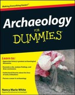 White, Nancy Marie - Archaeology For Dummies<sup>&#174;</sup>, ebook