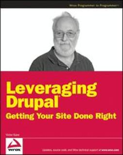 Kane, Victor - Leveraging Drupal: Getting Your Site Done Right, ebook