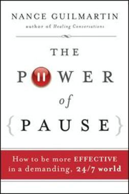 Guilmartin, Nance - The Power of Pause: How to be More Effective in a Demanding, 24/7 World, ebook
