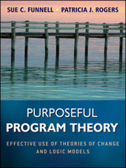 Funnell, Sue C. - Purposeful Program Theory: Effective Use of Theories of Change and Logic Models, ebook