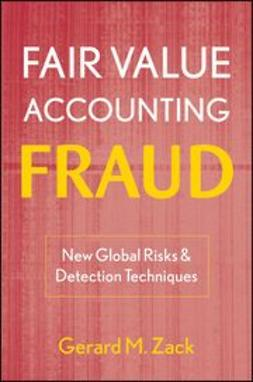 Zack, Gerard M. - Fair Value Accounting Fraud: New Global Risks and Detection Techniques, e-bok