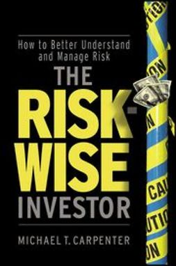Carpenter, Michael T. - The Risk-Wise Investor: How to Better Understand and Manage Risk, e-kirja