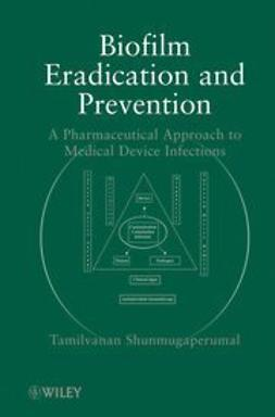 Shunmugaperumal, Tamilvanan - Biofilm Eradication and Prevention: A Pharmaceutical Approach to Medical Device Infections, ebook