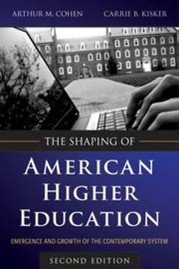 Cohen, Arthur M. - The Shaping of American Higher Education: Emergence and Growth of the Contemporary System, ebook