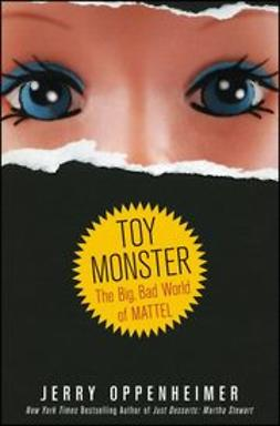 Oppenheimer, Jerry - Toy Monster: The Big, Bad World of Mattel, ebook