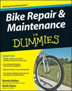 Bailey, Dennis - Bike Repair & Maintenance For Dummies®, e-kirja