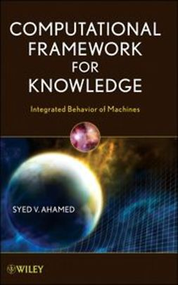 Ahamed, Syed V. - Computational Framework for Knowledge: Integrated Behavior of Machines, ebook
