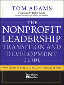 Adams, Tom - The Nonprofit Leadership Transition and Development Guide: Proven Paths for Leaders and Organizations, e-bok