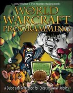 Whitehead, James - World of Warcraft<sup>®</sup> Programming: A Guide and Reference for Creating WoW Addons, ebook