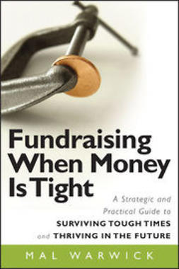 Warwick, Mal - Fundraising When Money Is Tight: A Strategic and Practical Guide to Surviving Tough Times and Thriving in the Future, ebook