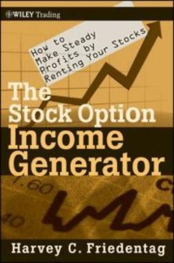 Friedentag, Harvey C. - The Stock Option Income Generator: How To Make Steady Profits by Renting Your Stocks, ebook