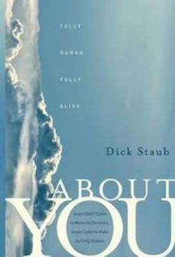 Staub, Dick - About You: Fully Human, Fully Alive, ebook