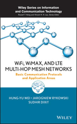 Wei, Hung-Yu - WiFi, WiMAX and LTE Multi-hop Mesh Networks: Basic Communication Protocols and Application Areas, ebook