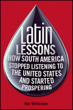 Weitzman, Hal - Latin Lessons: How South America Stopped Listening to the United States and Started Prospering, ebook