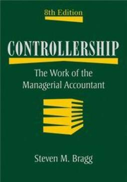 Bragg, Steven M. - Controllership: The Work of the Managerial Accountant, e-bok