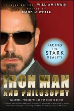 Irwin, William - Iron Man and Philosophy: Facing the Stark Reality, e-bok