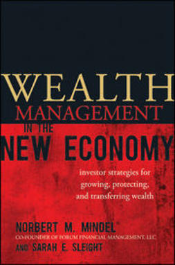Mindel, Norbert M. - Wealth Management in the New Economy: Investor Strategies for Growing, Protecting and Transferring Wealth, e-bok