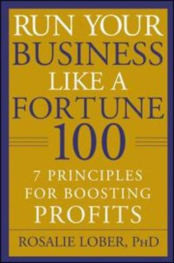 Lober, Rosalie - Run Your Business Like a Fortune 100: 7 Principles for Boosting PROFITS, ebook