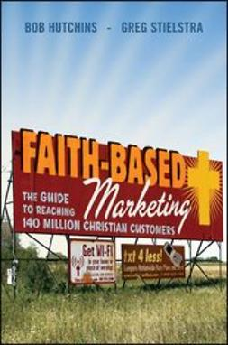 Hutchins, Bob - Faith-Based Marketing: The Guide to Reaching 140 Million Christian Customers, ebook