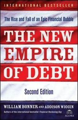 Bonner, Will - The New Empire of Debt: The Rise and Fall of an Epic Financial Bubble, ebook