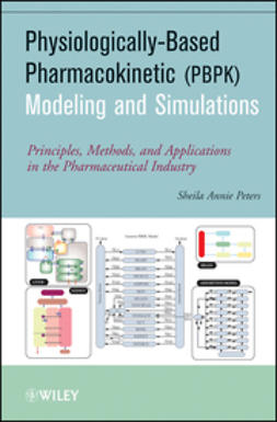 Peters, Sheila Annie - Physiologically-Based Pharmacokinetic (PBPK) Modeling and Simulations: Principles, Methods, and Applications in the Pharmaceutical Industry, ebook