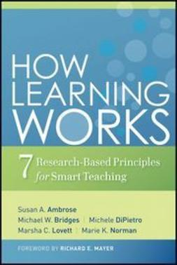 Ambrose, Susan A. - How Learning Works: Seven Research-Based Principles for Smart Teaching, ebook