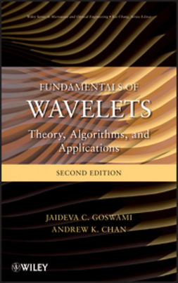 Chan, Andrew K. - Fundamentals of Wavelets: Theory, Algorithms, and Applications, ebook