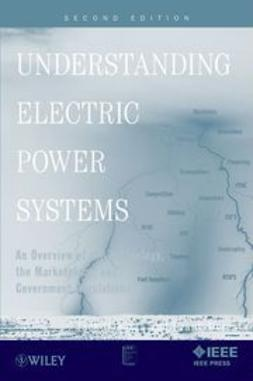 Delea, Frank - Understanding Electric Power Systems: An Overview of the Technology, the Marketplace, and Government Regulation, ebook