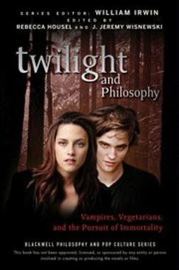 Housel, Rebecca - Twilight and Philosophy: Vampires, Vegetarians, and the Pursuit of Immortality, e-kirja