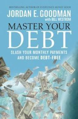 Goodman, Jordan E. - Master Your Debt: Slash Your Monthly Payments and Become Debt Free, ebook