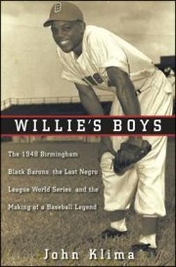 Klima, John - Willie's Boys: The 1948 Birmingham Black Barons, The Last Negro League World Series, and the Making of a Baseball Legend, ebook