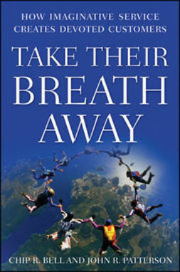 Bell, Chip R. - Take Their Breath Away: How Imaginative Service Creates Devoted Customers, ebook