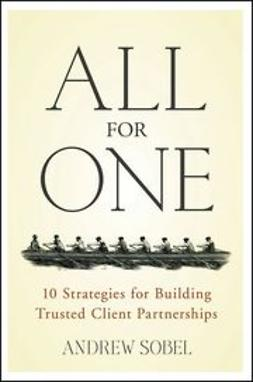 Sobel, Andrew - All For One: 10 Strategies for Building Trusted Client Partnerships, e-bok