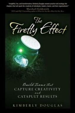 Douglas, Kimberly - The Firefly Effect: Build Teams That Capture Creativity and Catapult Results, ebook