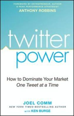 Comm, Joel - Twitter Power: How to Dominate Your Market One Tweet at a Time, ebook