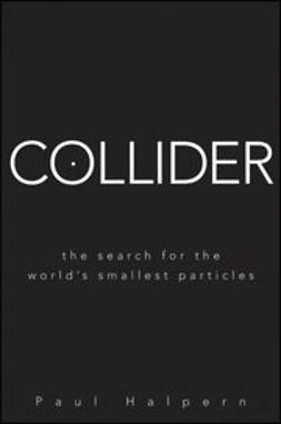 Halpern, Paul - Collider: The Search for the World's Smallest Particles, ebook