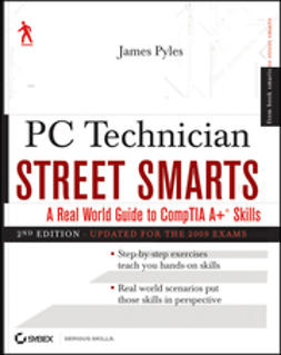 Pyles, James - PC Technician Street Smarts: A Real World Guide to CompTIA A+ Skills, ebook