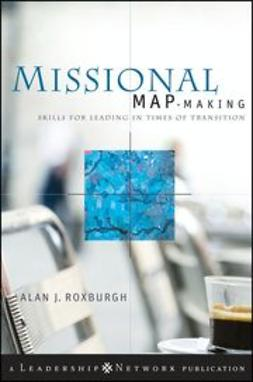 Roxburgh, Alan - Missional Map-Making: Skills for Leading in Times of Transition, ebook