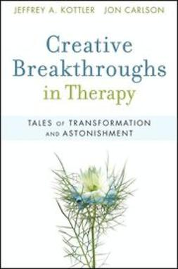 Kottler, Jeffrey A. - Creative Breakthroughs in Therapy: Tales of Transformation and Astonishment, ebook