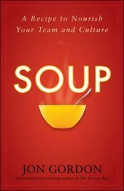 Gordon, Jon - Soup: A Recipe to Nourish Your Team and Culture, ebook