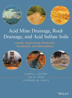 Jacobs, James A. - Acid Mine Drainage, Rock Drainage, and Acid Sulfate Soils: Causes, Assessment, Prediction, Prevention, and Remediation, ebook