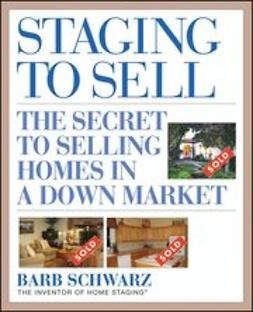 Schwarz, Barb - Staging to Sell: The Secret to Selling Homes in a Down Market, e-bok