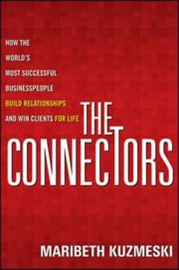 Kuzmeski, Maribeth - The Connectors: How the World's Most Successful Businesspeople Build Relationships and Win Clients for Life, ebook