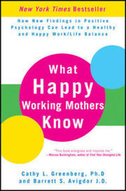 Greenberg, Cathy L. - What Happy Working Mothers Know: How New Findings in Positive Psychology Can Lead to a Healthy and Happy Work/Life Balance, e-bok